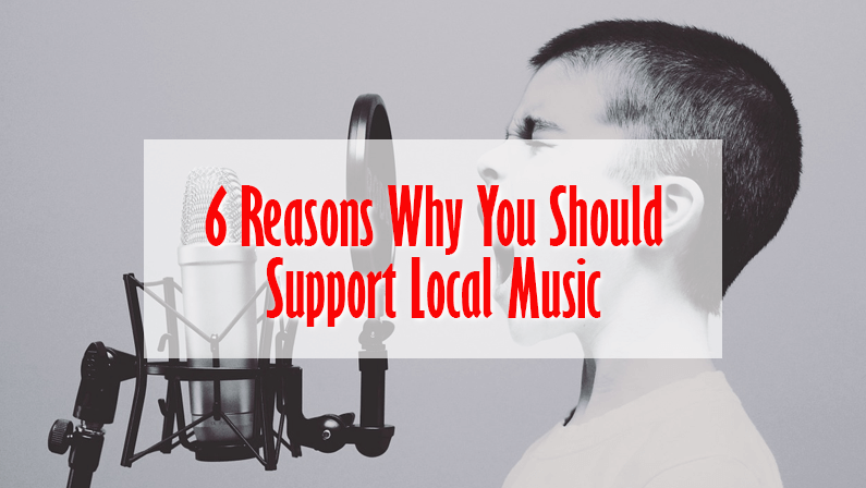6 Reasons Why You Should Support Local Music