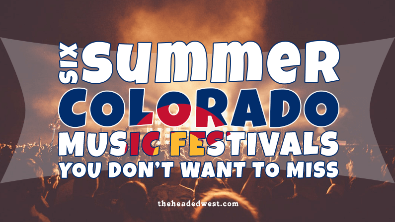 Six Summer Colorado Music Festivals You DON'T Want To Miss