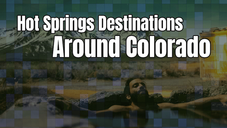 Eight Must See Hot Springs Destinations Around Colorado